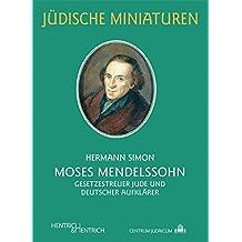 Moses Mendelssohn: Gesetzestreuer Jude und deutscher Aufklärer (Jüdische Miniaturen)