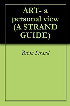 ART- a personal view (A STRAND GUIDE Book 2) by [Strand, Brian]