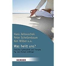 Was heilt uns?: Zwischen Spiritualität und Therapie (HERDER spektrum)