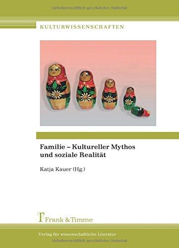 Familie - Kultureller Mythos und soziale Realität (Kulturwissenschaften)