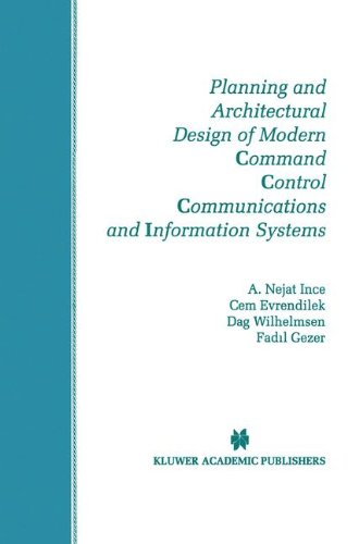 Planning and Architectural Design of Modern Command Control Communications and Information Systems: Military and Civilian Applications (The Springer ... Series in Engineering and Computer Science)