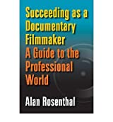 [(Succeeding as a Documentary Filmmaker: A Guide to the Professional World )] [Author: Alan Rosenthal] [May-2011]