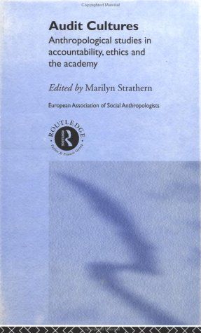 Audit Cultures: Anthropological Studies in Accountability, Ethics and the Academy (European Association of Social Anthropologists)