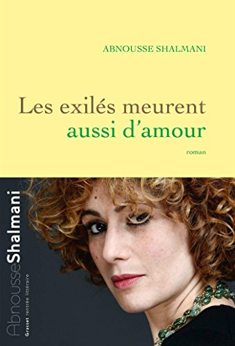 Les exilés meurent aussi d'amour : roman (Littérature Française) par Abnousse Shalmani