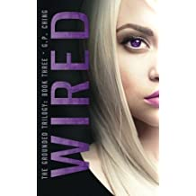 Wired (The Grounded Trilogy) (Volume 3) by G. P. Ching (2015-06-18)