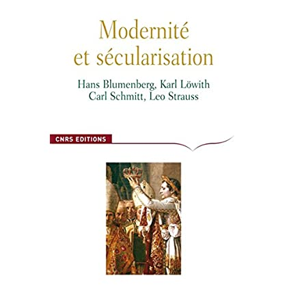 Modernité et sécularisation: Hans Blumenberg, Karl Löwith, Carl Schmitt, Leo Strauss (Philosophie)
