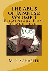 The ABC's of Japanese: Volume 1: Elementary First Grade Level by M. P. Schaefer (2014-02-22)