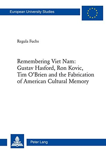Remembering Viet Nam: Gustav Hasford, Ron Kovic, Tim O'Brien and the Fabrication of American Cultural Memory: Gustav Hasford, Ron Kovic, Tim O'Brien ... et littérature anglo-saxonnes, Band 14) (O Canada Ihre Geschichte)