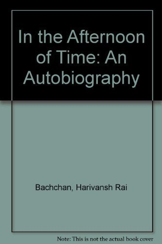 In the Afternoon of Time: An Autobiography by Harivansh Rai Bachchan (1998-04-01) (Harivansh Rai Bachchan)