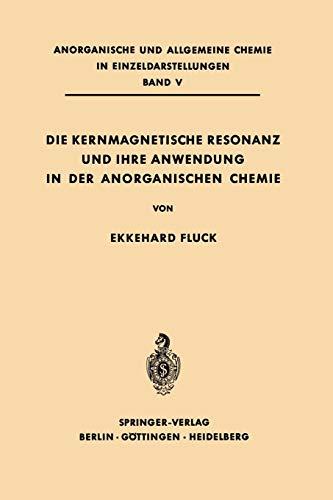 Die Kernmagnetische Resonanz und Ihre Anwendung in der Anorganischen Chemie (Anorganische und allgemeine Chemie in Einzeldarstellungen, Band 5)
