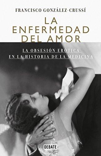 La enfermedad del amor: La obsesión erótica en la historia de la medicina