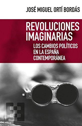 Revoluciones imaginarias. Los cambios políticos en la España contemporánea (Nuevo Ensayo)
