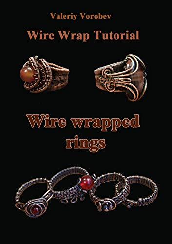 Wire wrap Jewelry tutorial. Wire wrapped rings. A step by step guide to start wire wrapping.: Wire wrapped rings. A step by step guide. An Illustrated ... the Wire Wrapping Art (1) (English Edition)