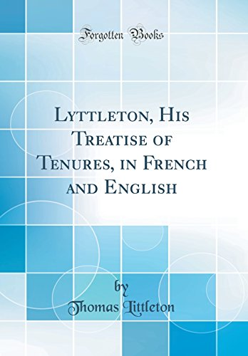 Lyttleton, His Treatise of Tenures, in French and English (Classic Reprint)