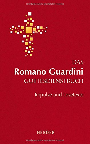 Das Romano Guardini Gottesdienstbuch: Impulse und Lesetexte