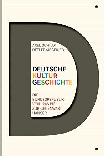 Deutsche Kulturgeschichte: Die Bundesrepublik von 1945 bis zur Gegenwart