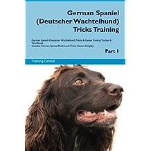 German Spaniel (Deutscher Wachtelhund) Tricks Training German Spaniel Tricks & Games Training Tracker & Workbook. Includes: German Spaniel Multi-Level Tricks, Games & Agility. Part 1