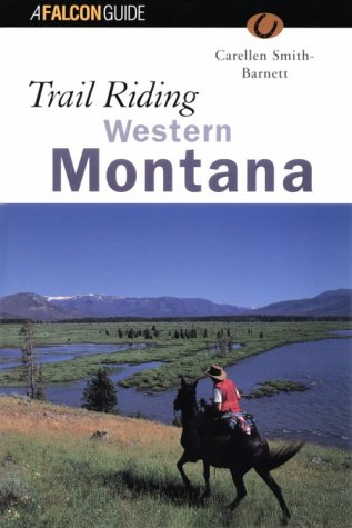 Trail Riding Western Montana (Falcon Guides Trail Riding) por Carellen Barnett