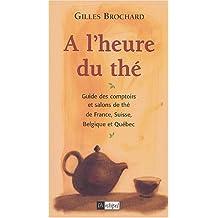 A l'heure du thé : Guide des comptoirs et salons de thé de France, Suisse, Belgique et Québec