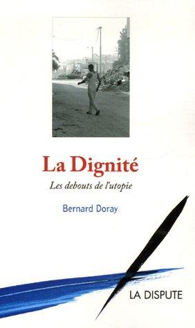 La Dignité : Les debouts de l'utopie