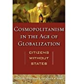 [( Cosmopolitanism in the Age of Globalization: Citizens without States )] [by: Lee Trepanier] [Aug-2011]