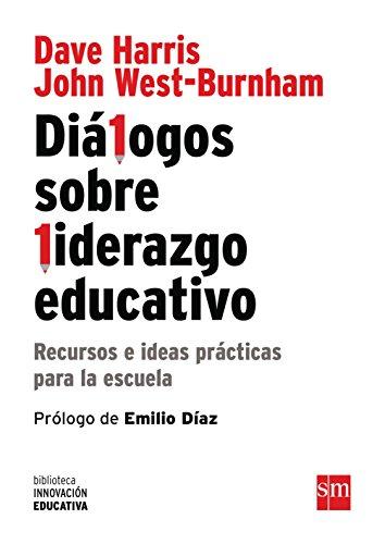Diálogos Sobre Liderazgo Educativo. Recursos E Ideas Prácticas Para La Escuela (Biblioteca Innovación Educativa)