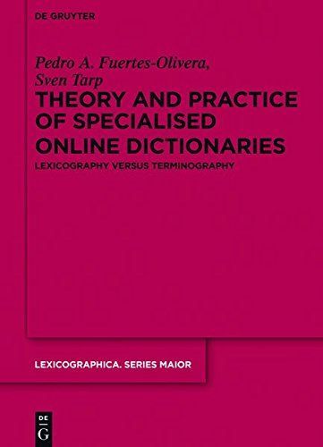 Theory and Practice of Specialised Online Dictionaries: Lexicography versus Terminography (Lexicographica. Series Maior, Band 146)