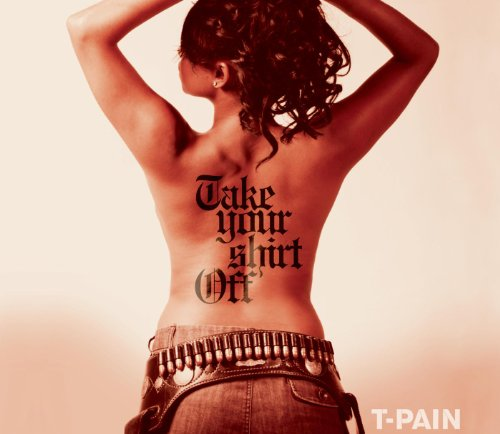 Take Your Shirt Off [Explicit]