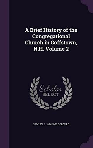 A Brief History of the Congregational Church in Goffstown, N.H. Volume 2