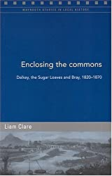 Enclosing the Commons: Dalkey, the Sugar Loaves and Bray, 1820-670 (Maynooth Studies in Local History) by Liam Clare (2004-09-09)