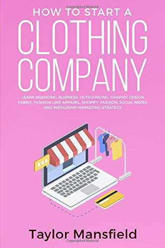How to Start a Clothing Company: Learn Branding, Business, Outsourcing, Graphic Design, Fabric, Fashion Line Apparel, Shopify, Fashion, Social Media, and Instagram Marketing Strategy - Entrepreneurship Guide Fashion To