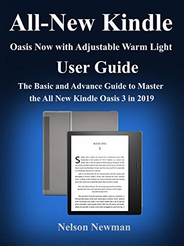 All-New Kindle Oasis Now with Adjustable Warm Light User Guide: The Basic and Advance Guide to Master  the All New Kindle Oasis 3 in 2019 (English Edition)