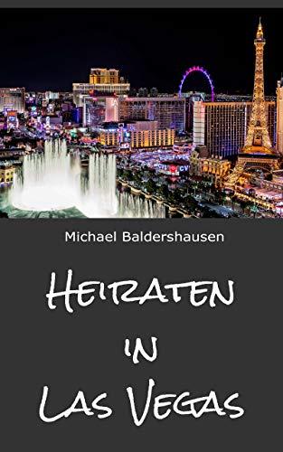 Heiraten in Las Vegas: Informationen, die man nirgendwo im Internet finden kann: Insider Vor-Ort-Wissen untermauert mit den Erfahrungen von jährlich rund 200 deutschen Paaren