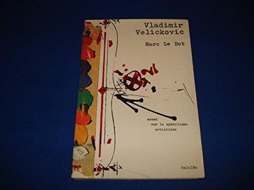 Vladimir Velickovic: Essai sur le symbolisme artistique (Écritures, figures) par Marc Le Bot