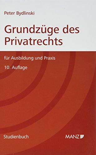 Grundzüge des Privatrechts: Für Ausbildung und Praxis (Manz Studienbücher)