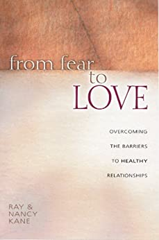 From Fear to Love: Overcoming the Barriers to Healthy Relationships di [Kane, Ray, Kane, Nancy]