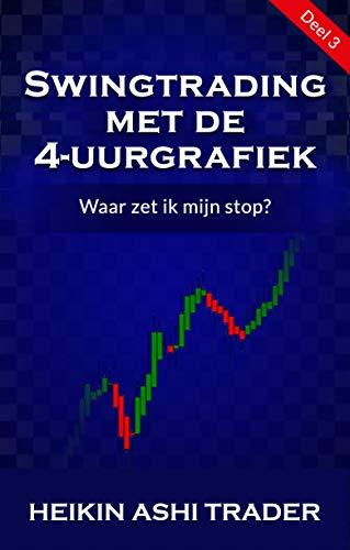 Swingtrading met de 4-uurgrafiek : Deel 3: Waar zet ik mijn stop? (Dutch Edition)