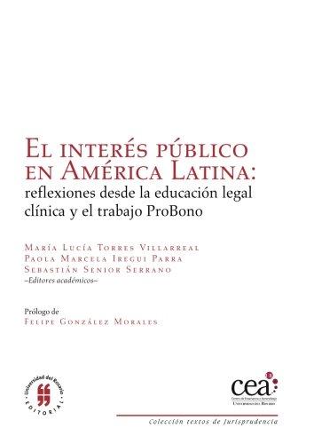 El interés público en América Latina: reflexiones desde la educación legal clínica y el trabajo ProBono por Mrs. María Lucía Torres