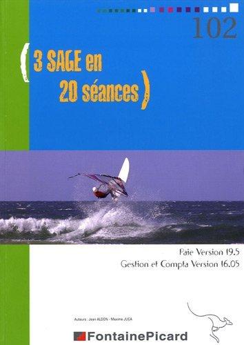 3 SAGE en 20 séances : Paie Version 19.5, Gestion et Compta Version 16.05 by Jean Aldon (2011-08-12) par Jean Aldon;Maxime Juca