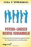Psycho-Logisch richtig verhandeln: Professionelle Verhandlungstechniken mit Experimenten und Übungen