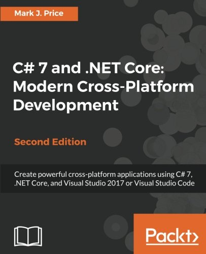 C# 7 and .NET Core: Modern Cross-Platform Development