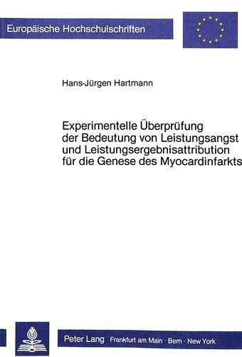 Experimentelle Überprüfung der Bedeutung von Leistungsangst und Leistungsergebnisattribution für die Genese des Myocardinfarkts (Europäische ... Psychology / Série 6: Psychologie, Band 188)