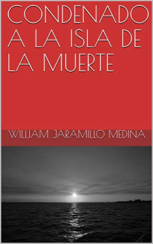 CONDENADO A LA ISLA DE LA MUERTE por William Jaramillo Medina
