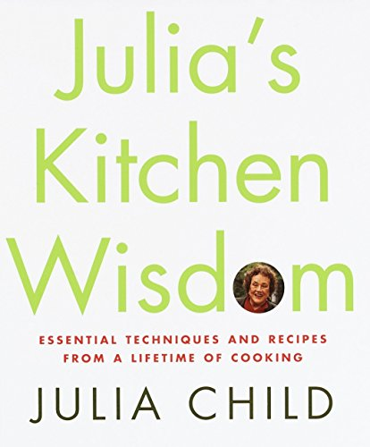 Julia's Kitchen Wisdom: Essential Techniques and Recipes from a Lifetime of Cooking por Julia Child
