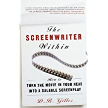 The Screenwriter Within: How to Turn the Movie in Your Head into a Salable Screenplay: How to Turn the Movie in Your Head into a Saleable Screenplay