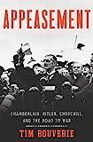Appeasement: Chamberlain, Hitler, Churchill and the Road to War
