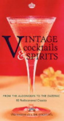 Vintage Cocktails and Spirits: From the Algonquin to the Zazerac - 80 Rediscovered Classics