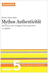 Mythos Authentizität - Handelsblatt: Die Kunst, die richtigen Führungsrollen zu spielen (Führung als Erfolgsfaktor - Handelsblatt)