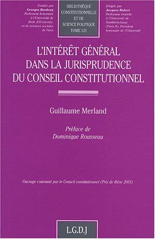L'intérêt général dans la jurisprudence du Conseil Constitutionnel par Guillaume Merland