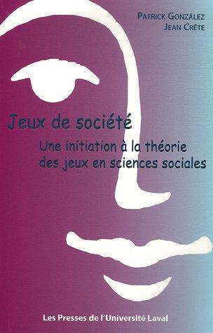 Jeux de société : Une introduction à la théorie des jeux en sciences sociales par Patrick Gonzales